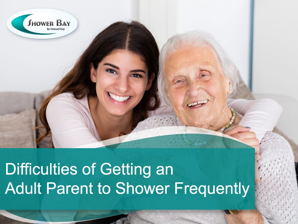 Difficulties of Getting an Adult Parent to Shower Frequently - Santa Cruz CA