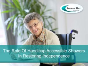 The Role Of Handicap Accessible Showers In Restoring Independence - Santa Cruz, CA